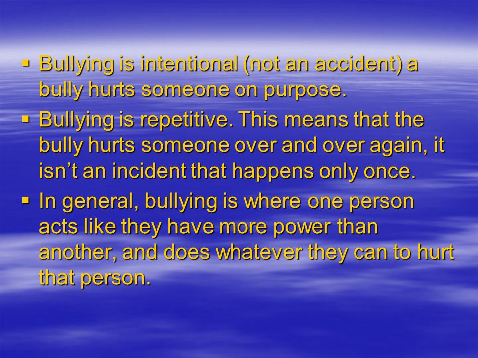 Different forms of bullying.Physical: e.g. kicking, hitting and damaging their belongings.