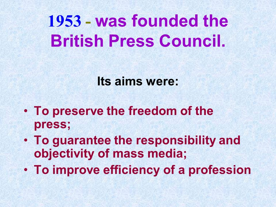 The main functions of the Press Council were: To deal with complaints of the public against the press; To deal with complaints of the press against any other body for their conduct against the press; To institute own investigation into some aspects of press behavior