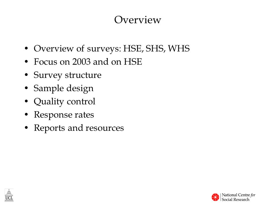 Structure: HSE, SHS, WHS Self compCAI, Self comp CAI, Self comp Interview 30,00010,00016,000Adults est -4,0004,200Children est All Up to 10Adults AllUp to 2 Children NoYes Nurse visit 0+0+(c), 0-15(b)0+Eligible WHSSHSHSE