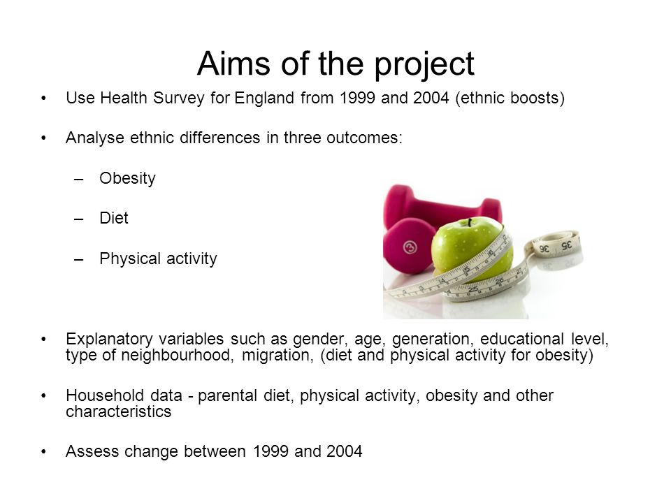 Background In England, around a quarter of all adults are obese (2006 HSE data) Government estimates that without action this will rise to one-third by 2012 (Zaninotto et al, 2009) Obesity linked to increased risks of diabetes, heart disease, cancer Government strategies –Healthy Weight, Healthy Lives, Jan 2008.