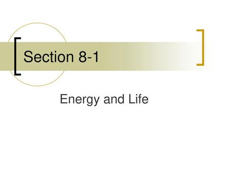 Section 8-1 Energy and Life.