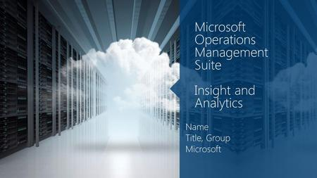 Microsoft Operations Management Suite Insight and Analytics