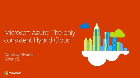 Microsoft Azure: The only consistent Hybrid Cloud