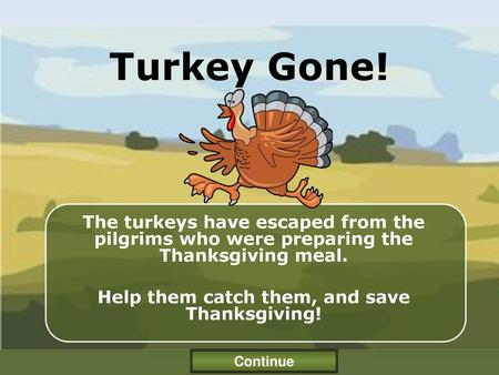 Help them catch them, and save Thanksgiving!