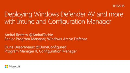 6/10/2018 5:07 PM THR2218 Deploying Windows Defender AV and more with Intune and Configuration Manager Amitai Rottem @AmitaiTechie Senior Program Manager,