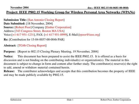 November 2004 Project: IEEE P802.15 Working Group for Wireless Personal Area Networks (WPANs) Submission Title: [San Antonio Closing Report] Date Submitted: