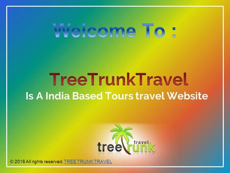 © 2016 All rights reserved. TREE TRUNK TRAVELTREE TRUNK TRAVEL.