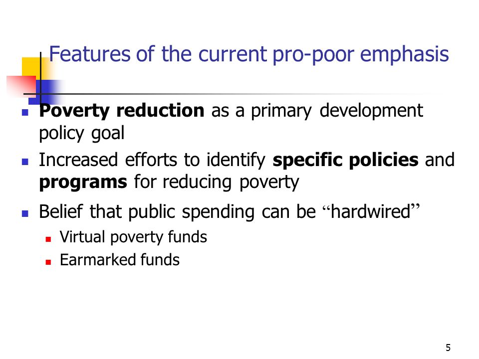 6 Pro poor rules of thumb and policy bias Donors have contributed to a social sector bias Public spending on education and health care (HIPC review) Focus on direct benefits to the poor (ODI Review) Social spending (academic literature) Over-simplifies the poverty problem Appears to ignore the dynamic, long-term aspects of poverty reduction Risks diverting attention from more fundamental causes of poverty (Tony Killick)