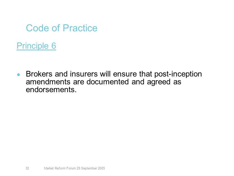 Market Reform Forum 29 September 200533 Code of Practice Principle 7 Brokers and insurers will each collect and maintain data on their contract certainty performance at individual contract level.