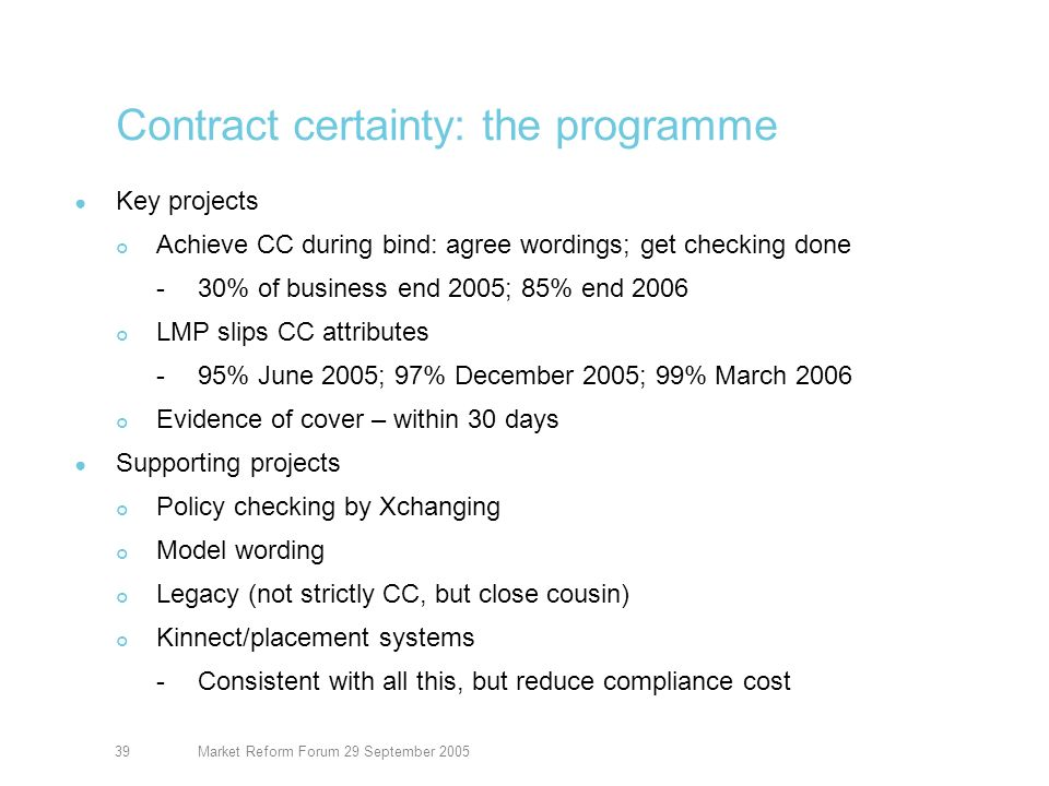 Market Reform Forum 29 September 200540 Contract certainty: market progress MRG agreement on definition Measurement: a good thing, so expect more of it.
