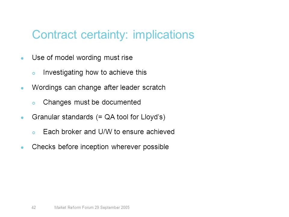 Market Reform Forum 29 September 200543 Contract certainty: issues to nail Signed lines: how calculated.