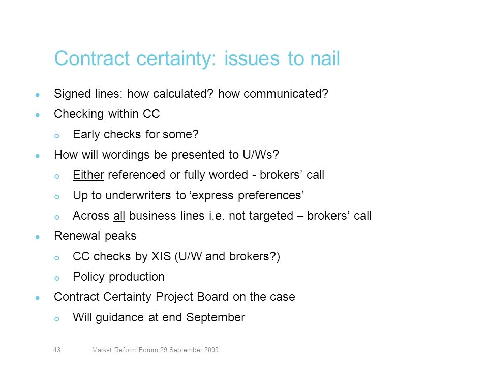 Market Reform Forum 29 September 200544 Contract certainty: end-September Measurement and targets Checking within CC Early checks for some.
