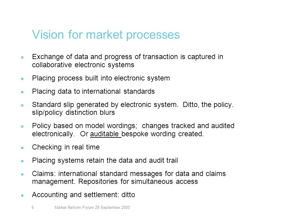 Market Reform Forum 29 September 20057 Approach To support each stage in the life cycle of a contract: simplified, harmonised business process standardised data structured electronic messages community infrastructure platforms - minimise interfacing costs and enforce discipline Why.