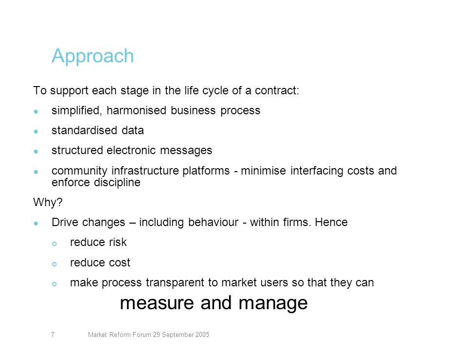 Market Reform Forum 29 September 20058 Contract certainty: the FSA challenge Tiners speech: end to deal now, detail later End 2006 deadline Lit the already smouldering platform -Commercial imperative was hot anyway Answering the FSA requires: Clear plan pulling together components Measurable progress against that plan Each firm to take responsibility