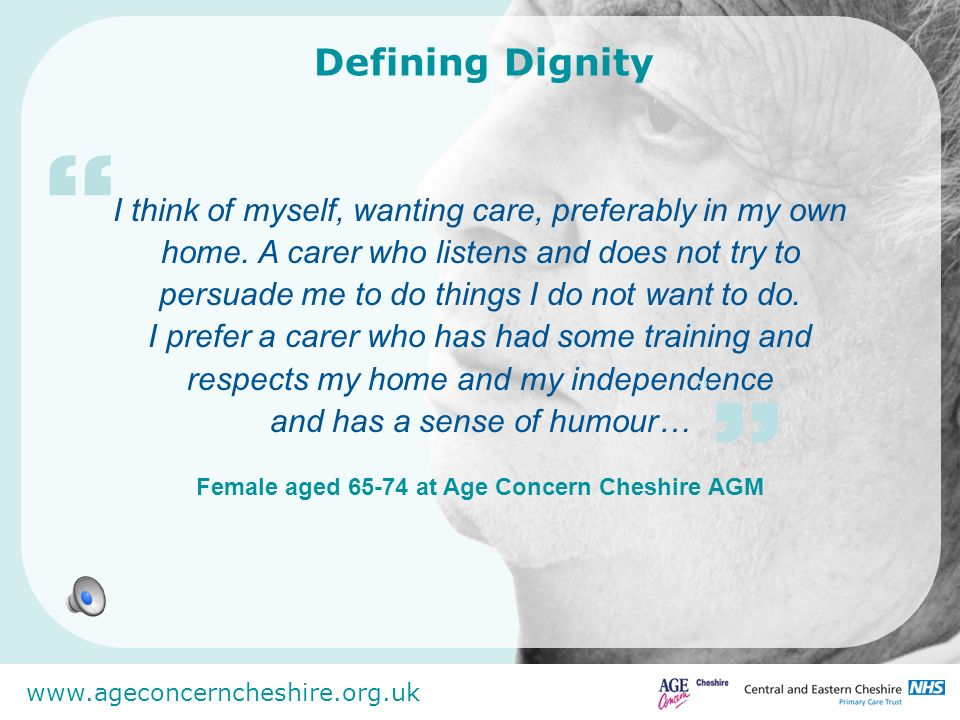 www.ageconcerncheshire.org.uk Care, gentleness and respect on the part of carers when handling / touching the body.