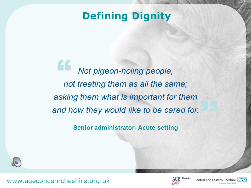 www.ageconcerncheshire.org.uk Barriers to Dignity in Care Time is a major problem.