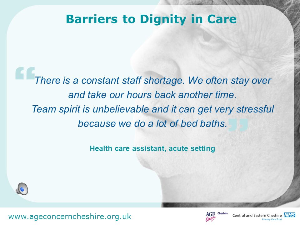 www.ageconcerncheshire.org.uk Barriers to Dignity in Care Targets force us into decisions which we wouldnt want to make.
