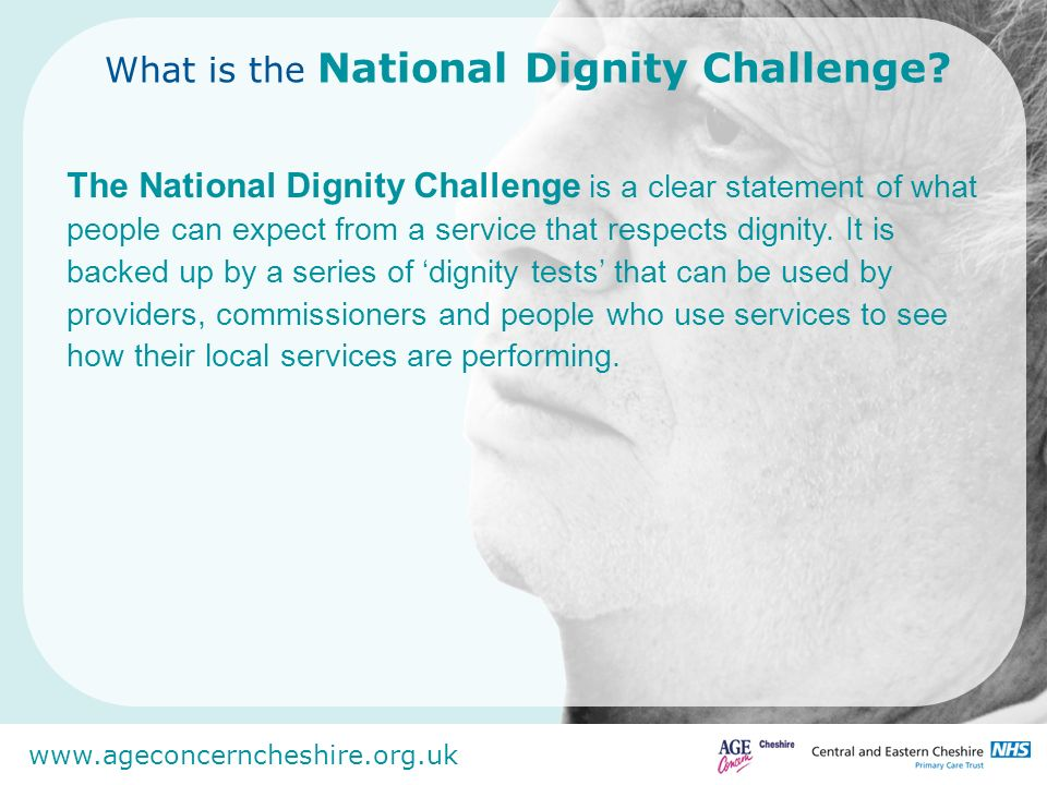 www.ageconcerncheshire.org.uk What is the National Dignity Challenge.