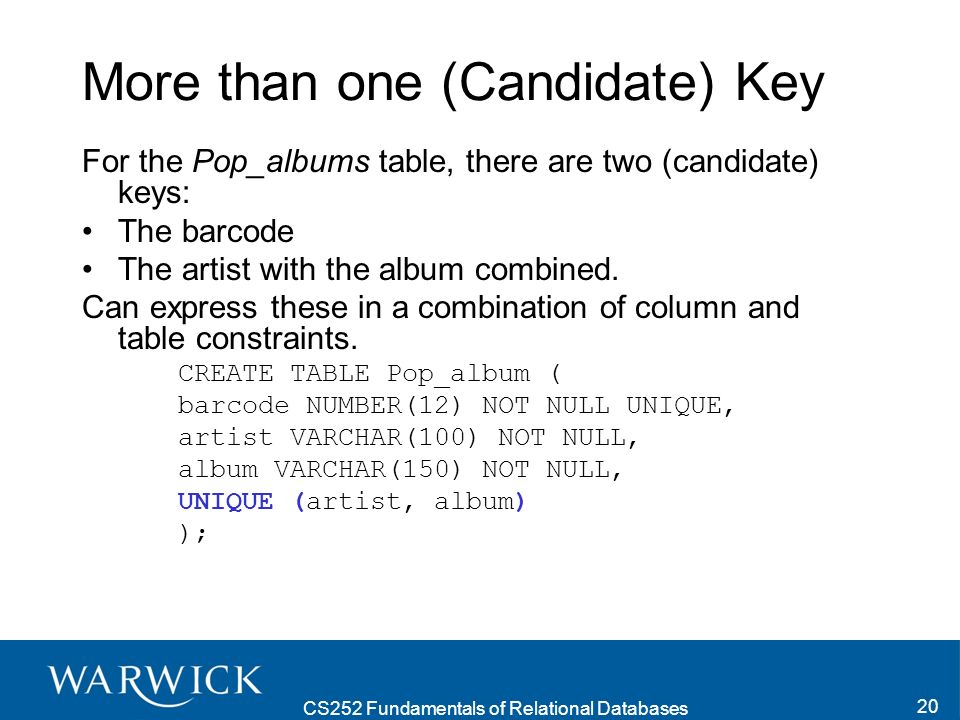 CS252 Fundamentals of Relational Databases 21 Primary Key A Primary Key is a candidate key, except there can be only one per table.