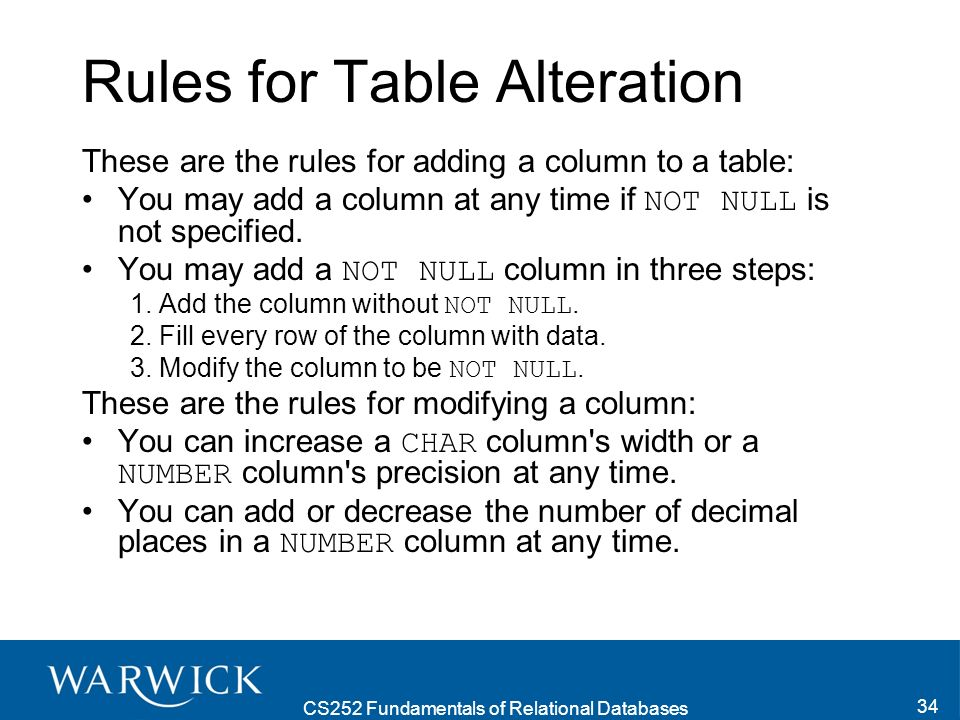 CS252 Fundamentals of Relational Databases 35 In addition, if a column is NULL for every row of a table, you can make any of these changes: Change the data type.