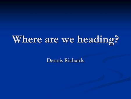 Where are we heading? Dennis Richards. Accident and Near Miss News.