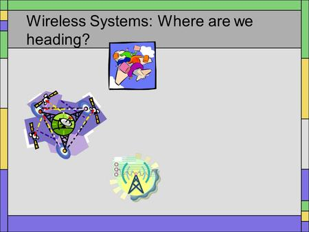 Wireless Systems: Where are we heading?. 2 Outline Some definitions Current situation Near Future 4G: what we really want What are the obstacles Higher.