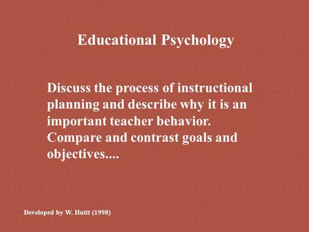 Educational Psychology Developed by W. Huitt (1998) Discuss the process of instructional planning and describe why it is an important teacher behavior.