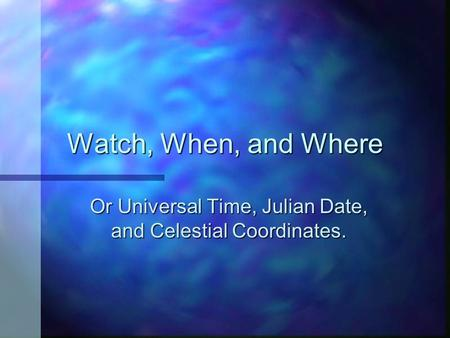 Or Universal Time, Julian Date, and Celestial Coordinates.