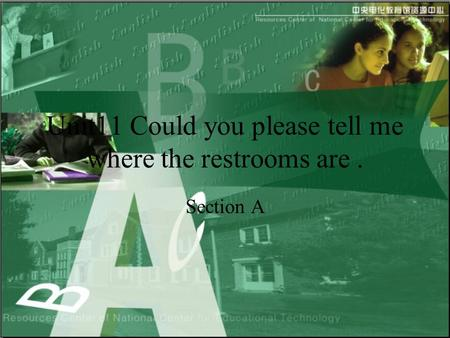 Unit11 Could you please tell me where the restrooms are. Section A.
