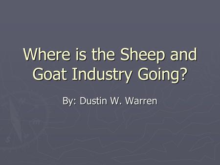 Where is the Sheep and Goat Industry Going? By: Dustin W. Warren.
