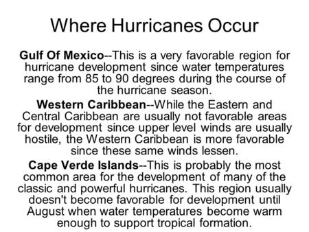 Where Hurricanes Occur Gulf Of Mexico--This is a very favorable region for hurricane development since water temperatures range from 85 to 90 degrees during.