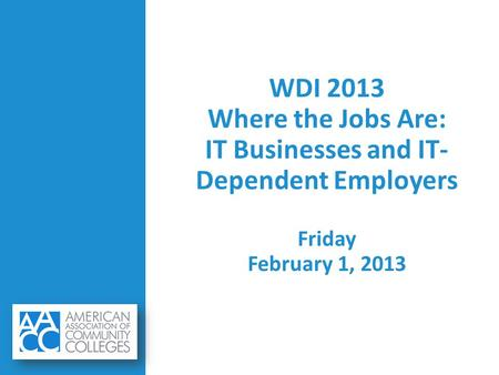 WDI 2013 Where the Jobs Are: IT Businesses and IT- Dependent Employers Friday February 1, 2013.