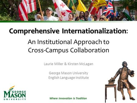 Where Innovation Is Tradition Comprehensive Internationalization Comprehensive Internationalization: An Institutional Approach to Cross-Campus Collaboration.