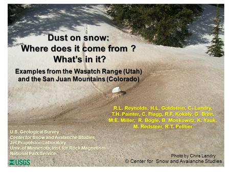 © Center for Snow and Avalanche Studies Photo by Chris Landry Dust on snow: Where does it come from ? What's in it? What's in it? Examples from the Wasatch.