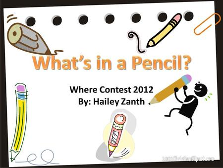 Where Contest 2012 By: Hailey Zanth. My name is Peter Pencil, and there isn't anything in the whole entire world that excites me more than a pencil does.