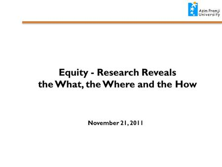 Equity - Research Reveals the What, the Where and the How November 21, 2011.
