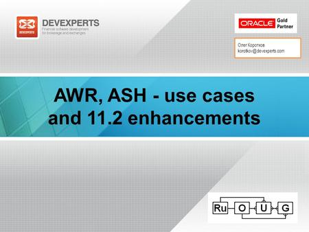 Олег Коротков AWR, ASH - use cases and 11.2 enhancements.