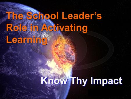 The School Leader's Role in Activating Learning Know Thy Impact.