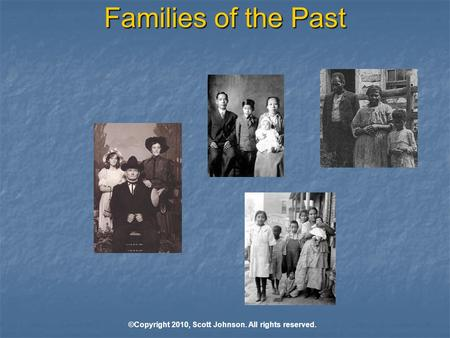 Families of the Past ©Copyright 2010, Scott Johnson. All rights reserved.