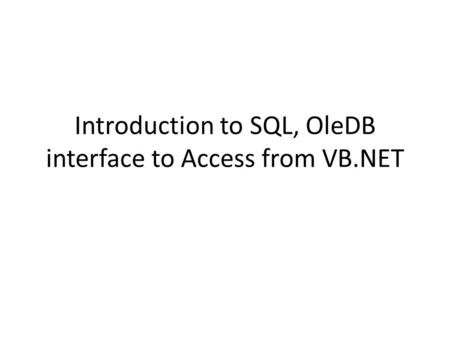 Introduction to SQL, OleDB interface to Access from VB.NET.