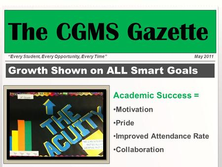 "Growth Shown on ALL Smart Goals Academic Success = Motivation Pride Improved Attendance Rate Collaboration ""Every Student, Every Opportunity, Every Time""May."