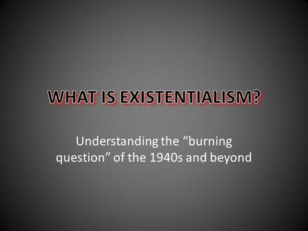 "Understanding the ""burning question"" of the 1940s and beyond."