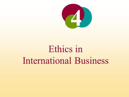 Ethics in International Business 4. Ethics in International Business INTRODUCTION Ethics refers to accepted principles of right or wrong that govern the.