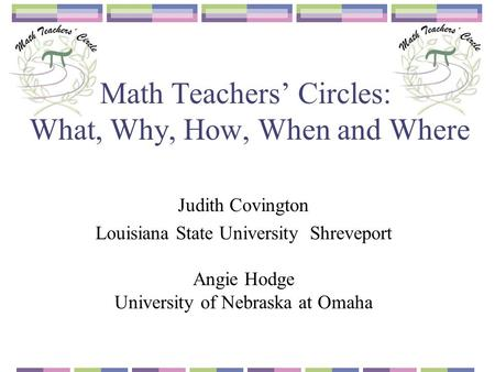 Math Teachers' Circles: What, Why, How, When and Where