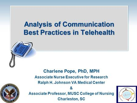 Analysis of Communication Best Practices in Telehealth Charlene Pope, PhD, MPH Associate Nurse Executive for Research Ralph H. Johnson VA Medical Center.