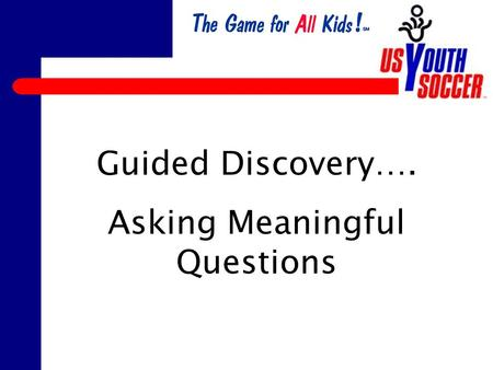"Guided Discovery…. Asking Meaningful Questions. ""Asking the right questions takes as much skill as giving the right answers."" -Robert Half Coaches must."