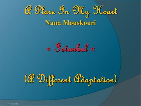 07/09/2014 A Place In My Heart Nana Mouskouri « Istanbul « (A Different Adaptation)