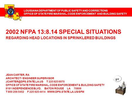 LOUISIANA DEPARTMENT OF PUBLIC SAFETY AND CORRECTIONS OFFICE OF STATE FIRE MARSHAL, CODE ENFORCEMENT AND BUILDING SAFETY 2002 NFPA 13:8.14 SPECIAL SITUATIONS.