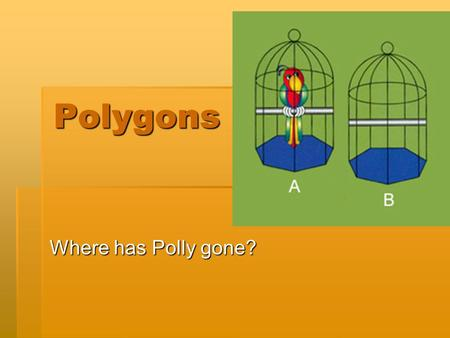 Polygons Where has Polly gone? Polygon  A closed figure formed by joining three or more segments in a plane at their endpoints, with each line segment.