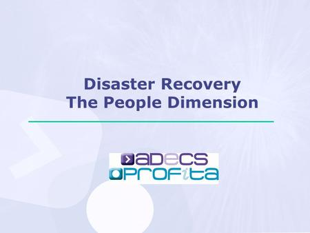 Disaster Recovery The People Dimension. Today's Agenda Why bother with any Disaster Recovery/Business Continuity Planning? Importance of the People Factor.